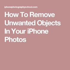 How To Remove Unwanted Objects In Your iPhone Photos
