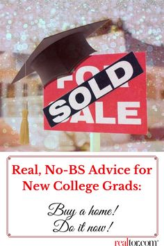 It's graduation season! Here's some advice for those launching themselves into the real world, about real estate, wealth building, and, well, life.