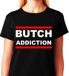 Hey, I found this really awesome Etsy listing at https://www.etsy.com/listing/201766817/butch-addictionlive-proud-t-shirt