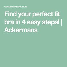 Find your perfect fit bra in 4 easy steps! | Ackermans