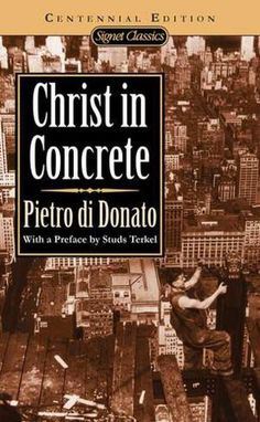Christ in Concrete by Pietro di Donato. It nearly beat Grapes of Wrath for the Pulitzer Prize. This is a deeply moving novel of working class Italian immigrants in New York.