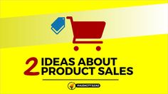 2 IDEAS ABOUT PRODUCT SALES