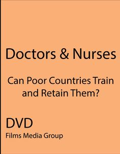 Doctors & Nurses: Can Poor Countries Train and Retain Them? Brain drain' is a core problem in the developing world, and an especially tragic one in the field of health care. For many African countries, training new doctors and nurses is almost a fruitless enterprise--since, upon completion of their schooling, these young professionals typically leave for high-paying positions abroad.