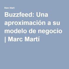 Buzzfeed: Una aproximación a su modelo de negocio | Marc Martí