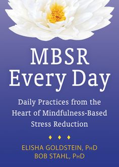 MBSR Every Day: Daily Practices from the Heart of Mindfulness-Based Stress Reduction, Elisha Goldstein, PhD, Bob Stahl, PhD Types Of Meditation, Mindfulness Meditation, Meditation Books, Mindfulness Activities, Mindfulness Based Stress Reduction, Jon Kabat Zinn, Mental Health Conditions, Emotional Healing, Fibromyalgia
