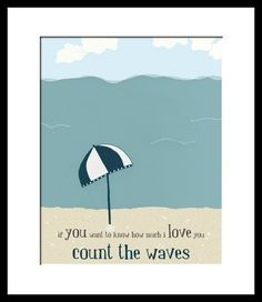 if YOU want to know how much i LOVE you COUNT THE WAVES