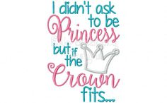 I Didn't Ask To Be Princess But If The Crown Fits... 5x7