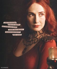 Lady Melisandre wore no crown, but every man there knew she was Stannis Baratheon's real queen. - George RR Martin, A Dance With Dragons #got #asoiaf #quotes