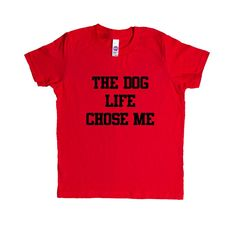 The Dog Life Chose Me Love Puppies Pups Doggies Show Me Your Puppies Rescue On Pets Pet Lovers Gift Funny SGAL1 Unisex Kid's Shirt
