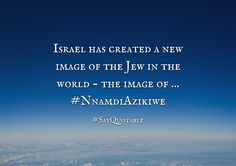 Quotes about Israel has created a new image of the Jew in the world - the image of ... #NnamdiAzikiwe   with images background, share as cover photos, profile pictures on WhatsApp, Facebook and Instagram or HD wallpaper - Best quotes