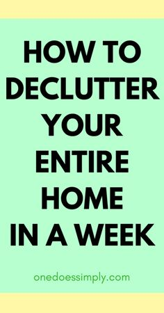7 Practical Steps to Declutter Your Entire Home in A Week | ONE DOES SIMPLY