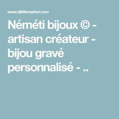 Néméti bijoux © - artisan créateur - bijou gravé personnalisé - ..