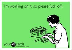 I want to say this at work so often.