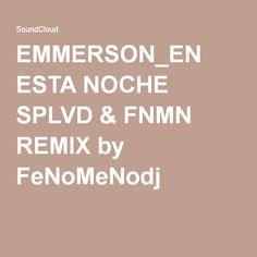 """@Emmerson con """"EN ESTA NOCHE"""" remezclado por FenomenoDJ SPLVD & FNMN REMIX by FeNoMeNodj"""