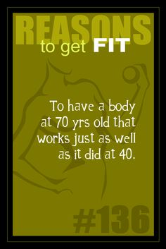 365 Reasons to Get Fit - #136  #fitness #motivation #inspiration -     To have a body at 70 yrs old that works just as well as it did at 40.