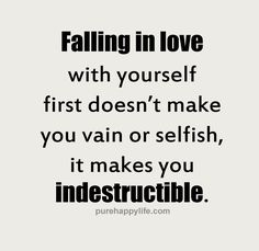 Quotes - Falling in love with yourself first doesn't make...more on purehappylife.com