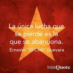La única lucha que se pierde es la que se abandona. Ché Guevara frases.