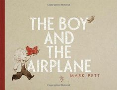 The Boy and the Airplane by Mark Pett,http://www.amazon.com/dp/1442451238/ref=cm_sw_r_pi_dp_vpXutb1X0NZ95H9Z
