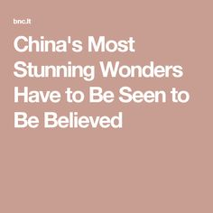 China's Most Stunning Wonders Have to Be Seen to Be Believed