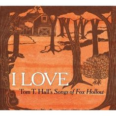 I Love: Tom T. Hall's Songs of Fox Hollow - For the kiddo