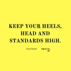 Keep your heels head and standards high. #CocoChanel #positivitynote #upliftingyourspirit