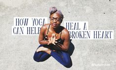 Wondering how to heal a broken heart? Yoga can help! Here are six yoga poses and practices to help you heal from heartbreak.