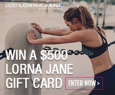 NEW! Fabulous fitness-wear giveaway. Win a $500 gift card from Lorna Jane! Lorna Jane is runway-inspired activewear designed by active women, for active women.Entries are limited, so enter now bef...