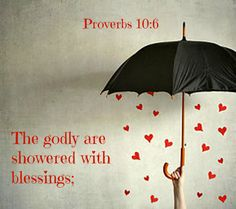 Proverbs 10:6 The godly are showered with blessings;     the words of the wicked conceal violent intentions.