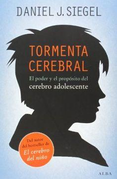Tormenta cerebral : el poder y el propósito del cerebro adolescente / Daniel J. Siegel