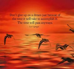 Never give up on your dreams!!!