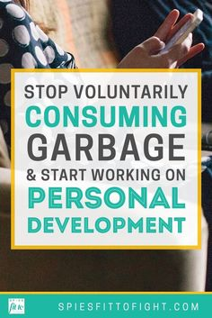 Mental health awareness. Stop voluntarily consuming garbage and start working on personal development. Click through to read more!