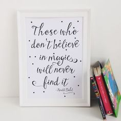 Those who don't believe in magic will never find it - Roald Dahl