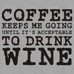 Coffee to Wine, my kind of day!