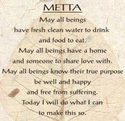 Metta: A meditation of loving-kindness. This is human kindness at its best. What a beautiful world if everyone could practice this