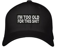 c75fe76fd40 I m Too Old For This Shit Hat – Adjustable Mens Black – Funny Quote Cap.  Great Birthday Gift for Mom