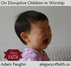 On Disruptive Children in Worship // 5 practical tips for when children are difficult during a worship service.