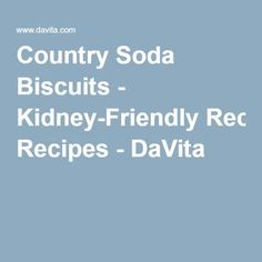 Country Soda Biscuits - Kidney-Friendly Recipes - DaVita