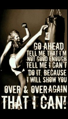 I love the saying above...... It is so me. My kickboxing instructor asks all the time what I am so mad about, b/c I don't hit like a girl.