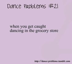 """Story of my LIFE. Especially if you replace """"grocery store"""" with """"any public location"""" :)"""