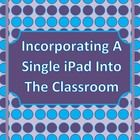 Want an iPad? Have an iPad? Want to use it in your classroom but only can afford 1, not 1 for every student? Or don't know how to use your iPad in ...