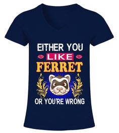 "# Either You Like Ferret .  HOW TO ORDER:1. Select the style and color you want2. Click ""Buy it now""3. Select size and quantity4. Enter shipping and billing information5. Done! Simple as that!TIPS: Buy 2 or more to save shipping cost!This is printable if you purchase only one piece. so don't worry, you will get yours.Guaranteed safe and secure checkout via: Paypal 