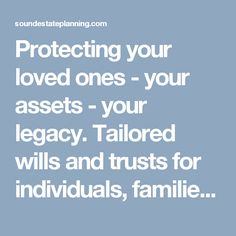 Protecting your loved ones - your assets - your legacy. Tailored wills and trusts for individuals, families, professionals and small businesses.