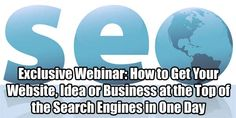 $500 million marketing guru reveals in recorded webinar how to get listed for any business, an idea or a website at the top of the search engines in a matter of hours: http://www.webinarswaps.com/r/181/3682