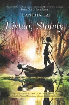 <2015 pin> Listen Slowly by Thanhha Lai.  SUMMARY:  Assisting her grandmother's investigation of her grandfather's fate during the Vietnam War, Mai struggles to adapt to an unfamiliar culture while redefining her sense of family.