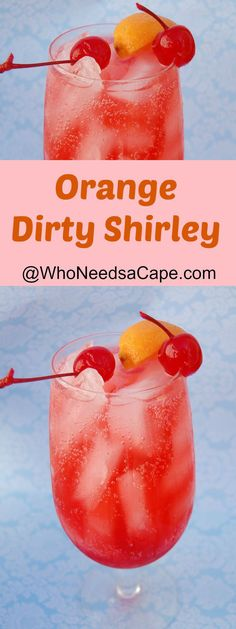 Orange Dirty Shirley/ 1 Orange slice and cherry/ 1 1/2 oz Grenadine/ 1 1/2 oz Vodka, Orange/ Sprite