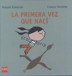 La primera vez que nací, un texto de Vincent Cuvellier, ilustrado por Charles Dutertre y editado en España por SM.