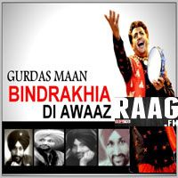 Artist : Gurdas Maan  Album : Bindrakhie Di Awaaz Gurdas Maan Live Tracks : 1 Rating : 9.4375 Released : 2013 Tag's : Punjabi, Download Gurdas Maan Live's Bindrakhie Di Awaaz, Bindrakhie Di Awaaz Gurdas Maan Live, Bindrakhie Di Awaaz-By-Gurdas Maan Live, Bindrakhie Di Awaaz, Gurdas Maan Live, Gurdas maan - bindrakhia di awaaz live mp3, Bindrakhie Di Awaaz Gurdas Maan Live Gurdas Maan Mp3 Songs,   http://music.raag.fm/Punjabi/songs-38981-Bindrakhie_Di_Awaaz_Gurdas_Maan_Live-Gurdas_Maan
