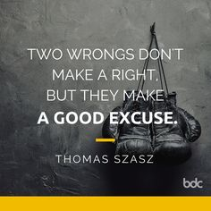 """Quote of the day: """"Two wrongs don't make a right, but they make a good excuse."""" - Dr. Thomas Szasz"""