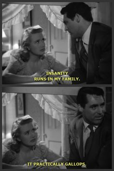 """Insanity runs in my family.  It practically Gallops."" Cary Grant"