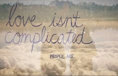 People MAKE it complicated